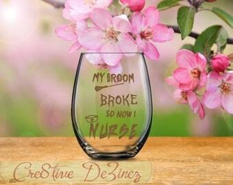 Funny Nurse Glass, My Broom Broke So Now I Nurse, Funny Nursing Present, Nursing Graduate Present, Nurse Graduate Gift, Birthday Present