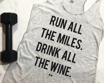 Run All The Miles Drink All The Wine Funny Workout Tank, Wine, Running, Running Tank, Funny Running Tank, Gym Tank, Motivation Tank, Run
