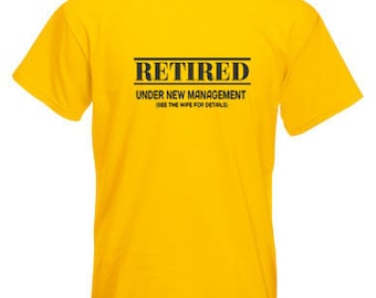 Mens Retired Under New Management T Shirt -Retirement - Various Colours and Sizes