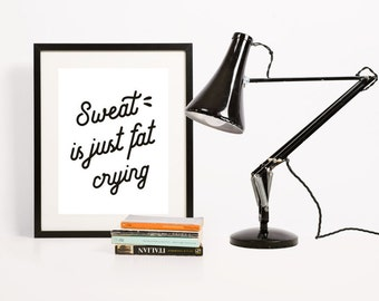 Sweat is just Fat Crying | Digital Download, Quote, Wall Art, Sign, Home Decor, Office Decor, Typography, Gym, Lifting, Cardio, Sweat