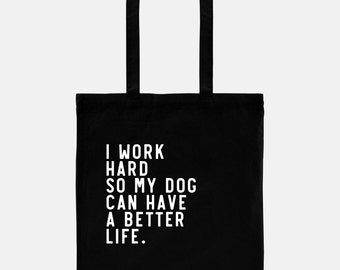Funny Dog Tote Bag | I Work Hard So My Dog Can Have a Better Life | Cute Dog Tote | Dog Lover Gift