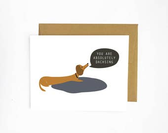You Are Absolutely Dachs-ing - Greeting Card