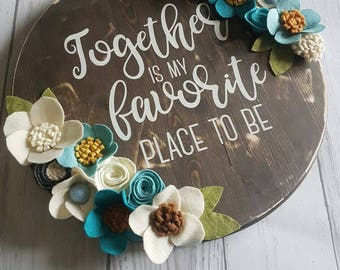 Together is my favorite place to be, wood sign, rustic, home, felt flowers, housewarming, entryway, dining room, gallery wall, made to order
