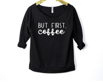 But First, Coffee, Coffee Shirt, Coffee Lover, But First Coffee, Funny Shirt, I Love Coffee Top, Coffee Shirt, Coffee Top