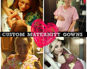 CUSTOM, Premium Maternity Hospital Gown // Customized Labor and Delivery Gown
