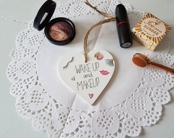 Handmade 'Wake Up and Makeup' Sign, Beauty Quote Sign, Makeup Sign, Heart Sign, Dressing Table Decor