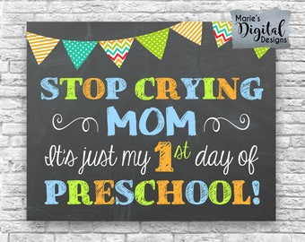 INSTANT DOWNLOAD - Stop Crying Mom It's Just My First Day Of Preschool - Printable Chalkboard 1st Day Sign / Photo Prop Boy Blue JPEG File