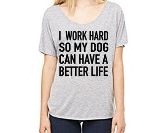 I work hard so my dog can have a better life funny dog mom shirt fur mom dog lover