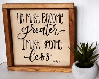 He must become greater, I must become less framed wood sign / 10.75 x 10.75 / bible verse/ John 3:30 /