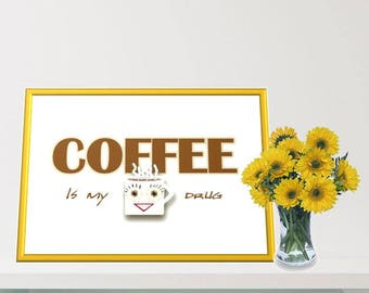 Printable Wall Art - Coffee is my Drug