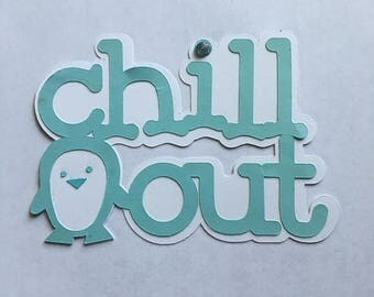 Chill Out Die Cut