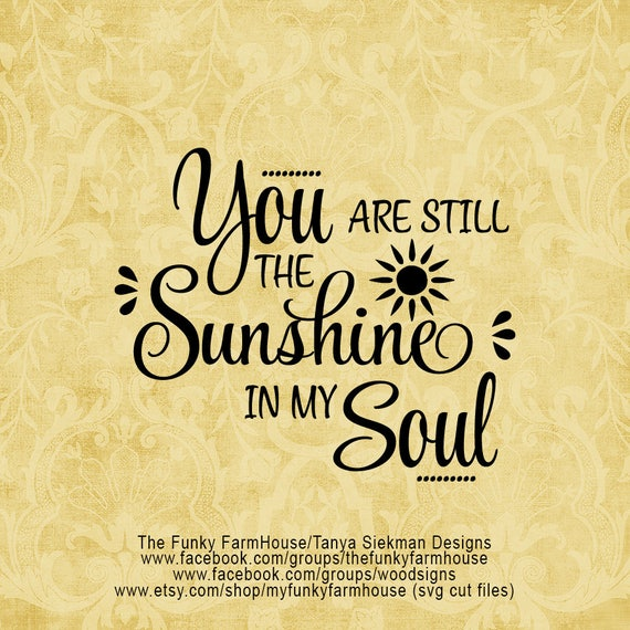 "SVG, & PNG - ""You are Still the Sunshine in My Soul"""