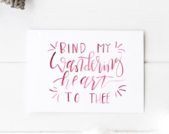 Bind My Wandering Heart to Thee    Hand Lettered Print