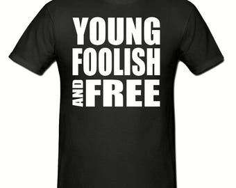 Young, foolish & free t shirt,men's t shirt sizes small- 2xl, Slogan t shirt