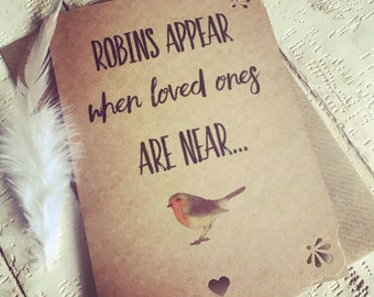 Robins appear when Loved ones are near... Beautiful Sympathy/thinking of you rustic card, show someone your thinking of them.