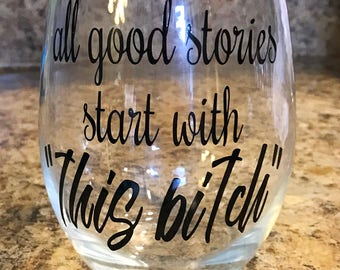 All Good Stories Start With This Bitch Stemless Wine Glass w/ Decorative Vinyl