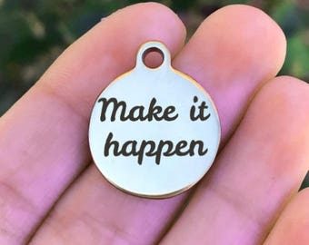 Motivational Stainless Steel Charm - Make It Happen - Laser Engraved - Silver Circle - 19mm x 22mm - Quantity Options - F4L352