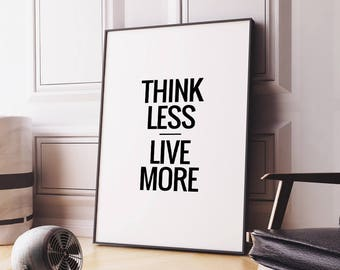 "Art Digital Print Quote ""Think Less Live More"" Printable Poster Wall Decor Home Art Typography Quote Print Instant Download DIY PRINT"