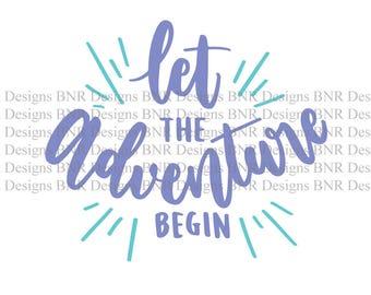 Adventure SVG Cut File, Let The Adventure Begin, DXF Cut File, Cricut File, Silhouette File