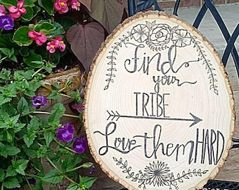 Find your tribe love them hard wood burned sign - wood burned sign - tree slice - pyrography - gift - typography - wall art decor - cabin