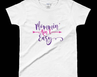Mommin Ain't Easy T Shirt - Women's Shirts - Shirts for Women - Mom Shirts - Shirts for Moms - Cute Sayings Shirts - Mom Life - For Her