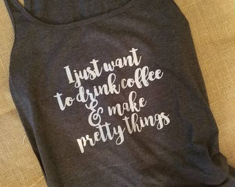 I just want to drink coffee and make pretty things size L