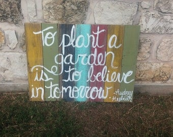 To Plant a Garden is to Believe in Tomorrow Reclaimed Wood Sign