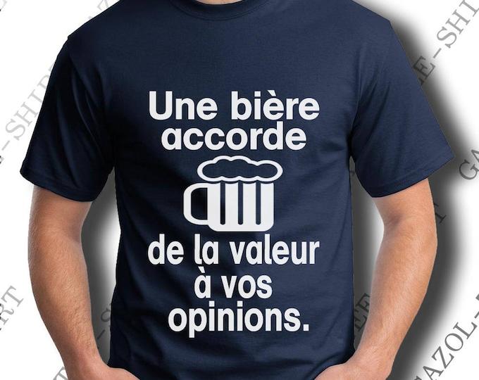 """Tee-shirt """"Une bière accorde de la valeur à vos opinions."""""""