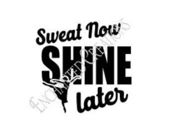 SVG/EPS/DXF/png file - Sweat Now Shine Later