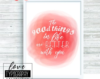 Love/Friendship Quote Nursery printable wall art - The good things in life are better with you