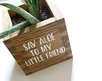 say aloe to my little friend - funny planter box - aloe planter box - oak wood succulent plant box - wooden succulent box - wood planters