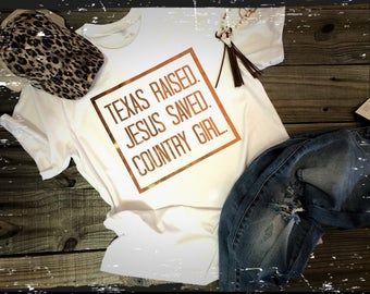 Texas Raised Jesus Saved Country Girl tee