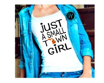 Just a small town girl Michigan SVG, DFX Cut file Cricut, cameo. Commercial use, state svg, home town girl svg