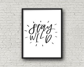 Stay Wild, Instant Download Printable Art, Motivational Typography Print, Typography Wall Art, Black And White Print, Black And White Art