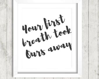 Your First Breath Took Ours Away Art Print Digital Download Nursery Printable Quote