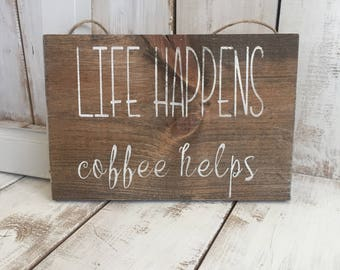 Life Happens Coffee Helps | Wood Sign | Rustic | Home Décor | Quote Sign