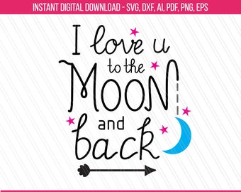 I love you to the moon and back svg, Love quotes svg, Tshirt svg, Nursery svg, Baby shower svg, Cricut- Svg, Dxf, Ai, Pdf, Eps, png