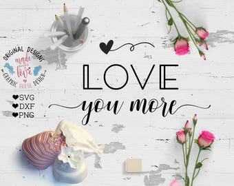 love svg, love you svg cutting file, love you more svg, love you more cutting file, love you dxf, love clipart, valentines svg, commercial