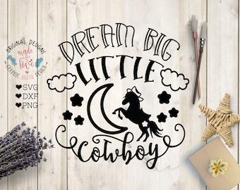 Cowboy svg, Dream Big Little Cowboy Cut File in SVG, DXF, PNG, Dream Big svg, horse svg, nursery boy svg, boy nursery svg, ranch boy svg