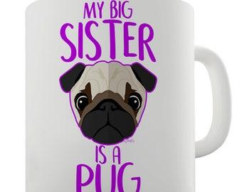 My Big Sister Is A Pug Ceramic Tea Mug