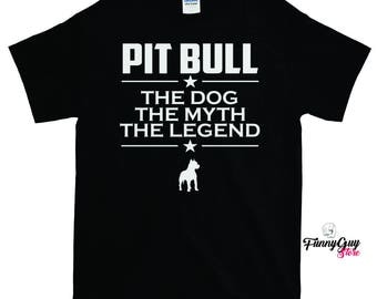 Pit Bull - The Dog The Myth The Legend T-shirt - Pit Bull Shirt - Pit Bull Lover - Pit Bull Owner Tee