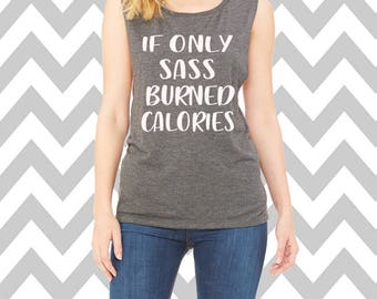 If Only Sass Burned Calories Muscle Tank Top Brunch Tank Top Wine Shirt Gym Tank Top Wine Workout Tee Gym Tee Wine Shirt Mom Shirt