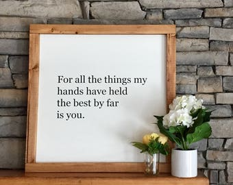 "For all the things my hands have held the best by far is you |  24""x24"" 