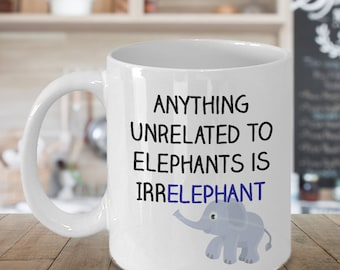 Elephant Gifts - Elephant Mug - Funny Elephant Gift - Irrelephant - Elephant Pun Gift - Birthday Gift for Elephant Lovers
