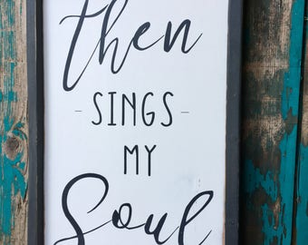 Wood Framed Sign, Then Sings My Soul Decor,  Farmhouse Sign,  Home Decor,  Gift,  Inspirational Sign,  Hymn