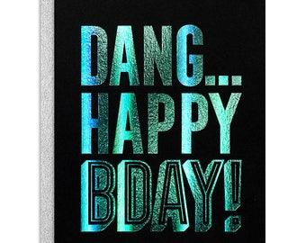 Dang...Happy Birthday Greeting Card