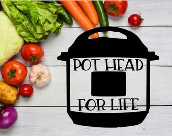 Pot Head For Life Decal / Instant Pot Decal / Pressure Cooker Decal