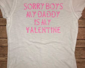 Sorry Boys Daddy is My Valentine