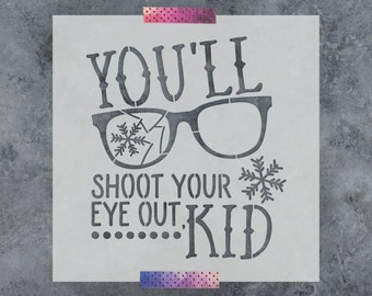 Shoot Your Eye Out Stencil - Reusable DIY Craft Christmas Story Shoot Your Eye Out Stencil