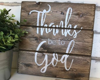 Thanks Be To God Rustic Sign